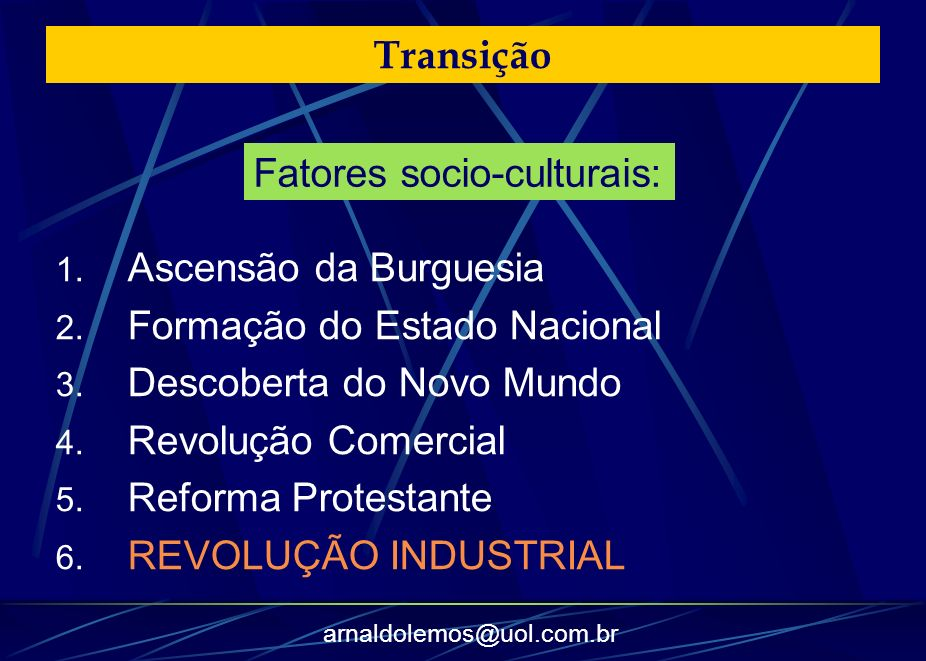 TransiçãoFatores socio-culturais: Ascensão da Burguesia. Formação do Estado Nacional. Descoberta do Novo Mundo.