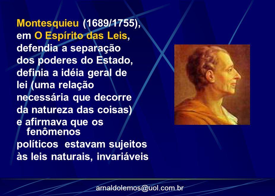 Montesquieu (1689/1755), em O Espírito das Leis, defendia a separação. dos poderes do Estado, definia a idéia geral de.