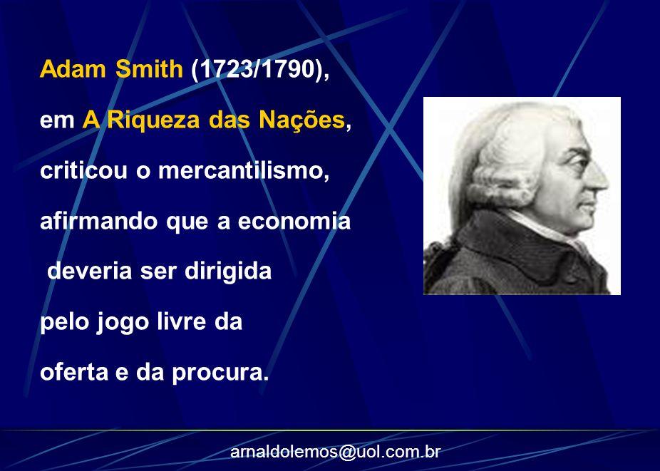 Adam Smith (1723/1790), em A Riqueza das Nações, criticou o mercantilismo, afirmando que a economia.