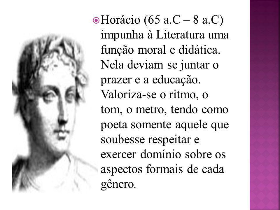 Horácio (65 a.C – 8 a.C) impunha à Literatura uma função moral e didática.