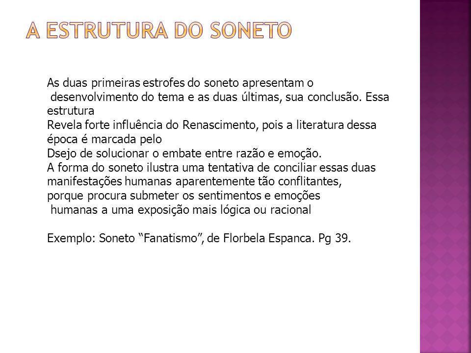 A estrutura do sonetoAs duas primeiras estrofes do soneto apresentam o. desenvolvimento do tema e as duas últimas, sua conclusão. Essa estrutura.