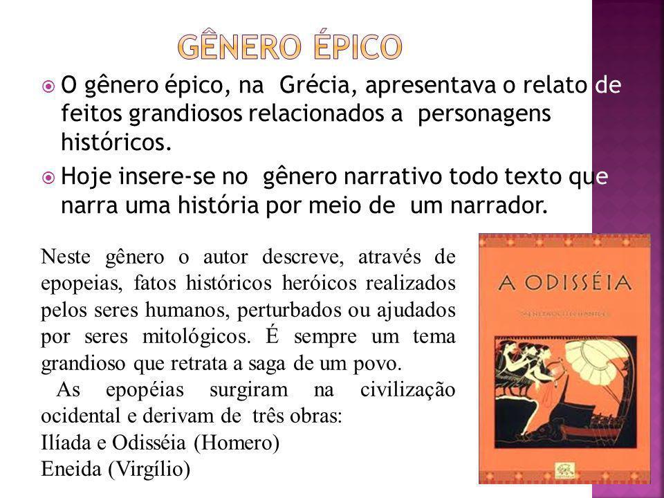 Gênero épico O gênero épico, na Grécia, apresentava o relato de feitos grandiosos relacionados a personagens históricos.