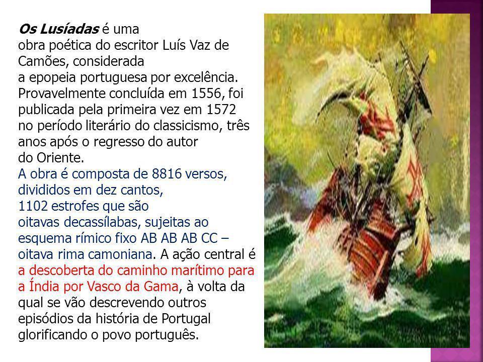 Os Lusíadas é uma obra poética do escritor Luís Vaz de Camões, considerada a epopeia portuguesa por excelência. Provavelmente concluída em 1556, foi publicada pela primeira vez em 1572 no período literário do classicismo, três anos após o regresso do autor do Oriente.