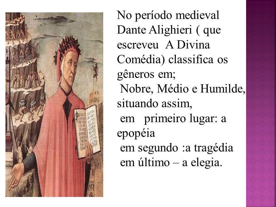 No período medieval Dante Alighieri ( que escreveu A Divina Comédia) classifica os gêneros em;