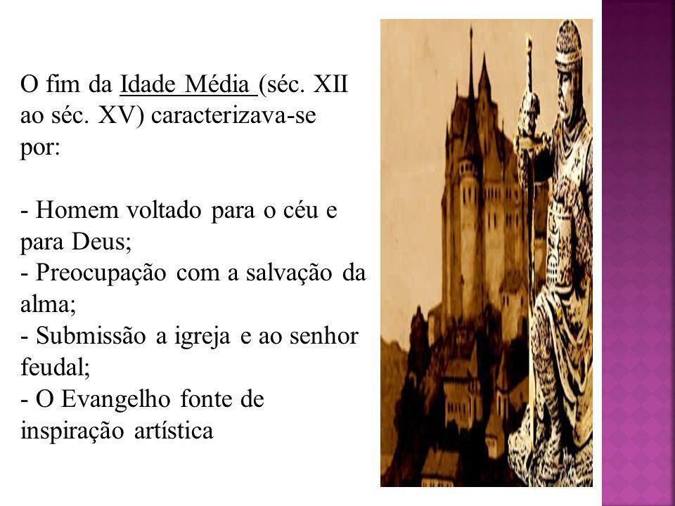 O fim da Idade Média (séc. XII ao séc. XV) caracterizava-se por: