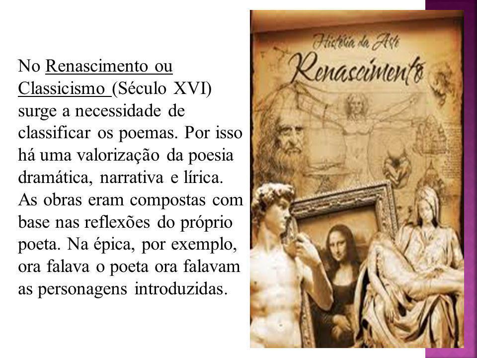 No Renascimento ou Classicismo (Século XVI) surge a necessidade de classificar os poemas.