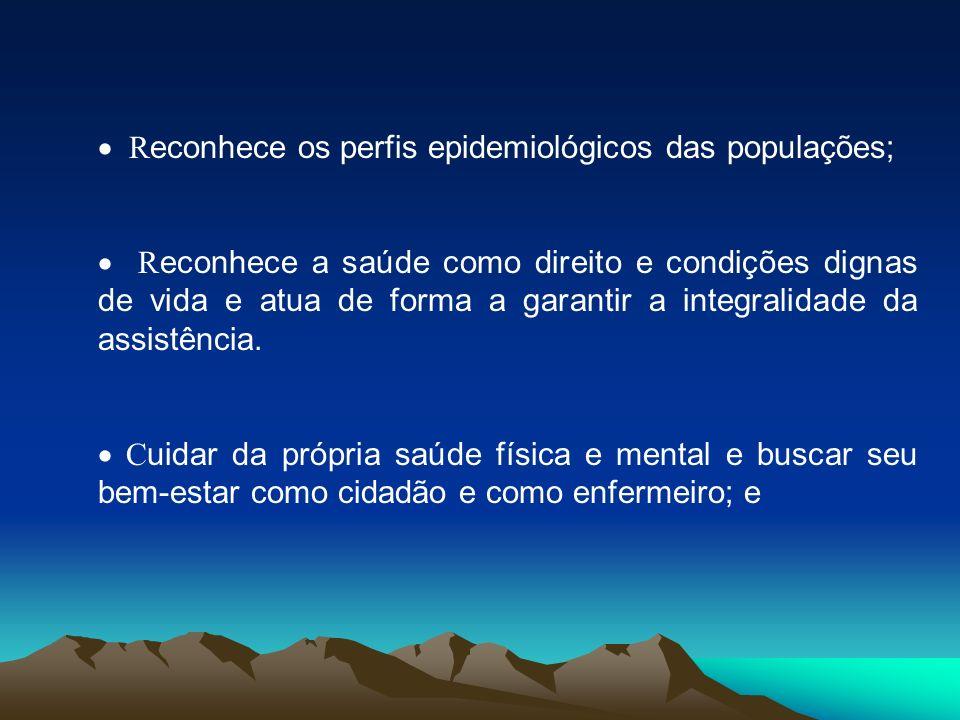 · Reconhece os perfis epidemiológicos das populações;