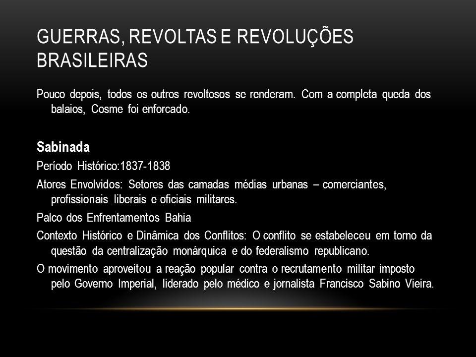 GUERRAS, REVOLTAS E REVOLUÇÕES BRASILEIRAS