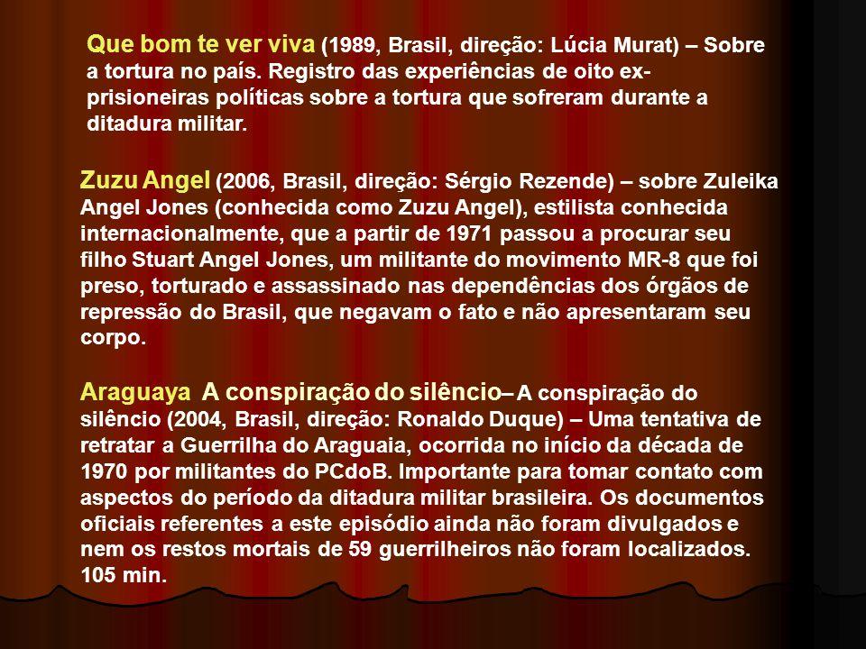 Que bom te ver viva (1989, Brasil, direção: Lúcia Murat) – Sobre a tortura no país. Registro das experiências de oito ex-prisioneiras políticas sobre a tortura que sofreram durante a ditadura militar.