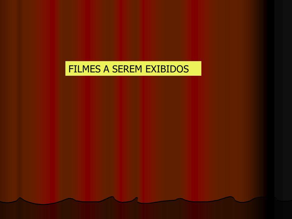 FILMES A SEREM EXIBIDOS