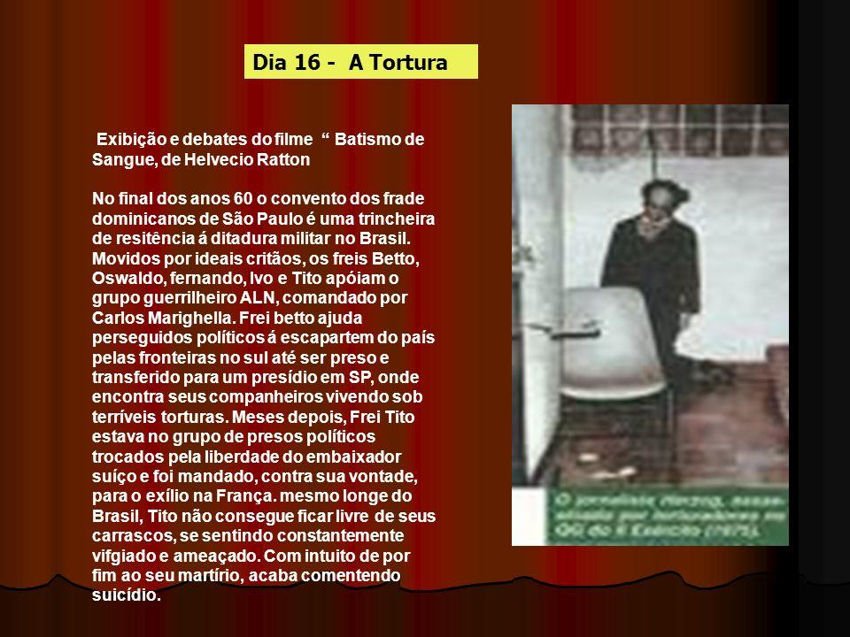 Dia 16 - A Tortura Exibição e debates do filme Batismo de Sangue, de Helvecio Ratton.