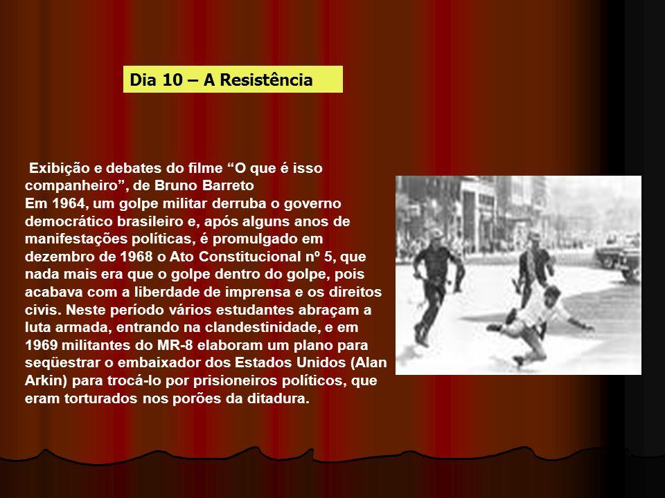 Dia 10 – A Resistência Exibição e debates do filme O que é isso companheiro , de Bruno Barreto.