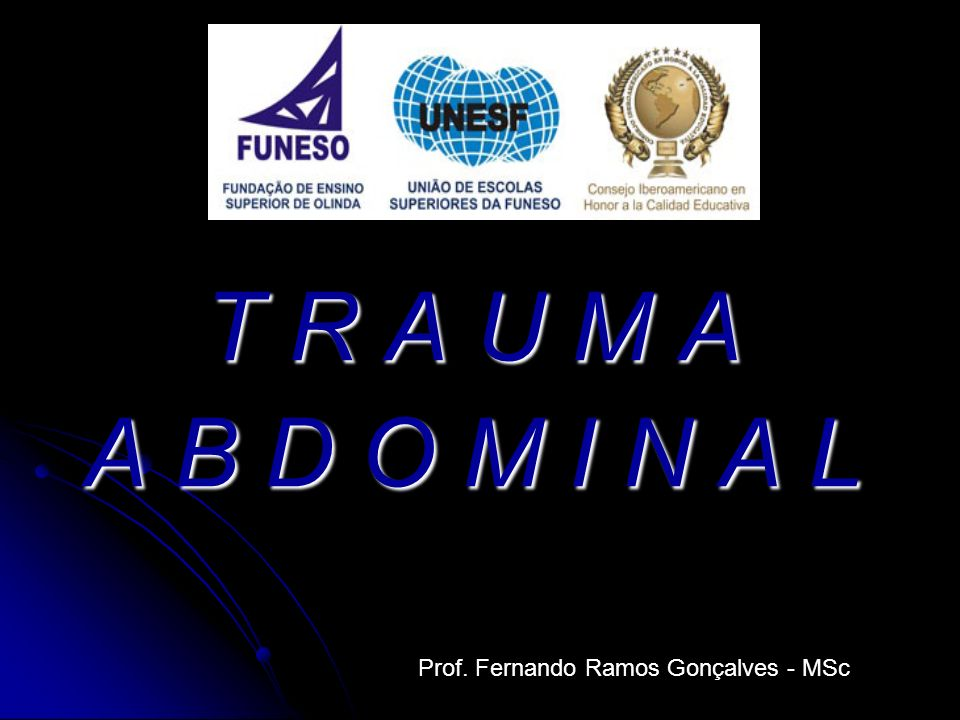T R A U M A A B D O M I N A L Prof. Fernando Ramos Gonçalves - MSc
