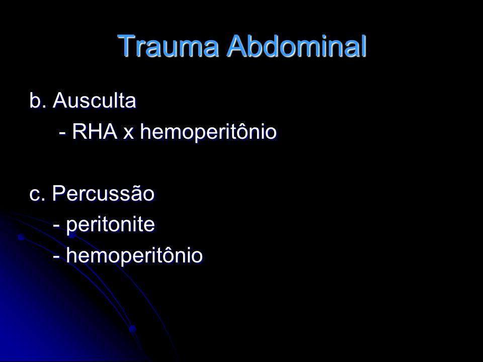 Trauma Abdominal b. Ausculta - RHA x hemoperitônio c. Percussão