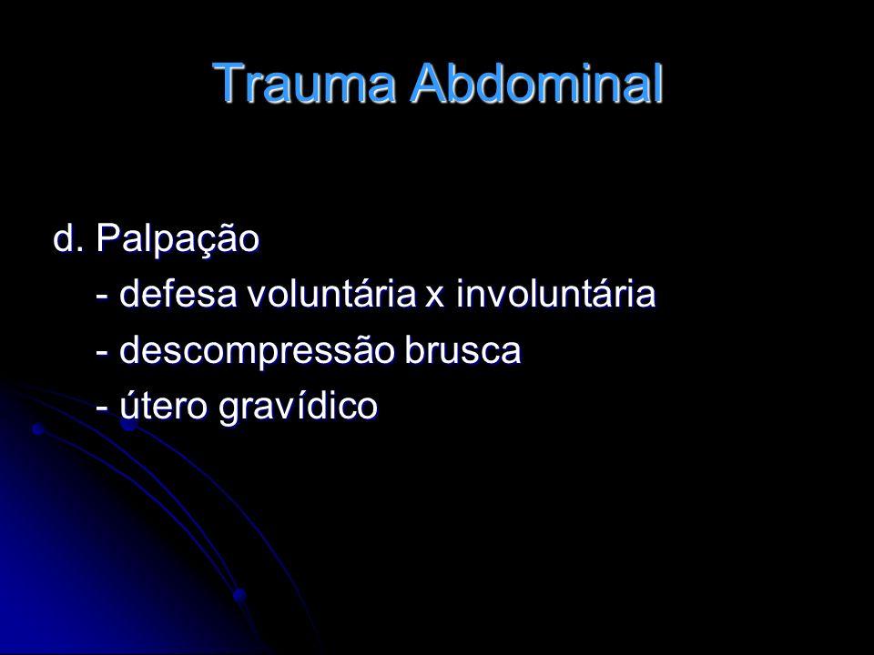 Trauma Abdominal d. Palpação - defesa voluntária x involuntária