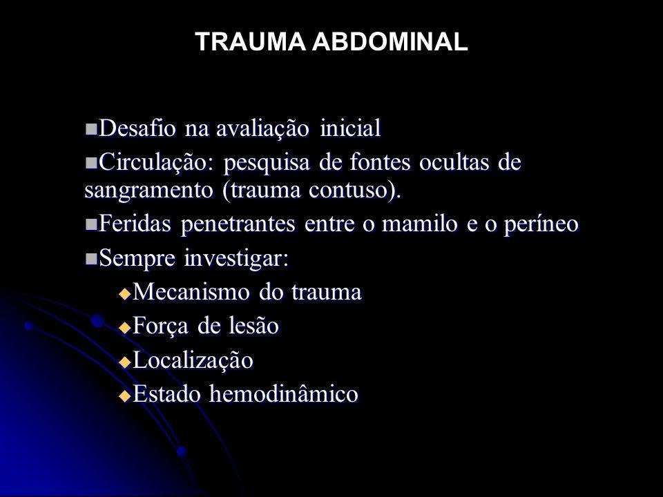 TRAUMA ABDOMINAL Desafio na avaliação inicial. Circulação: pesquisa de fontes ocultas de sangramento (trauma contuso).