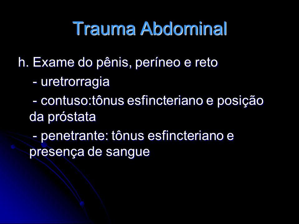 Trauma Abdominal h. Exame do pênis, períneo e reto - uretrorragia