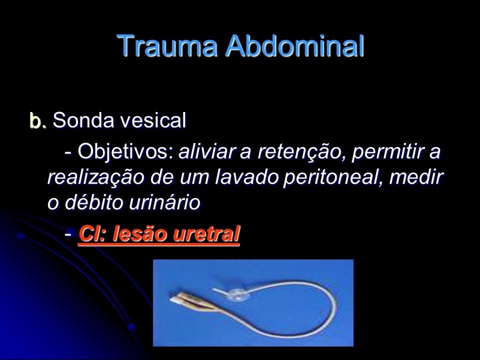 Trauma Abdominal b. Sonda vesical