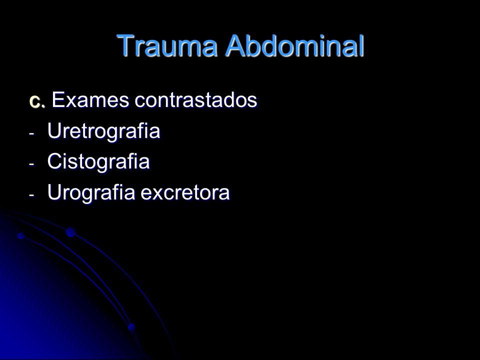 Trauma Abdominal c. Exames contrastados Uretrografia Cistografia
