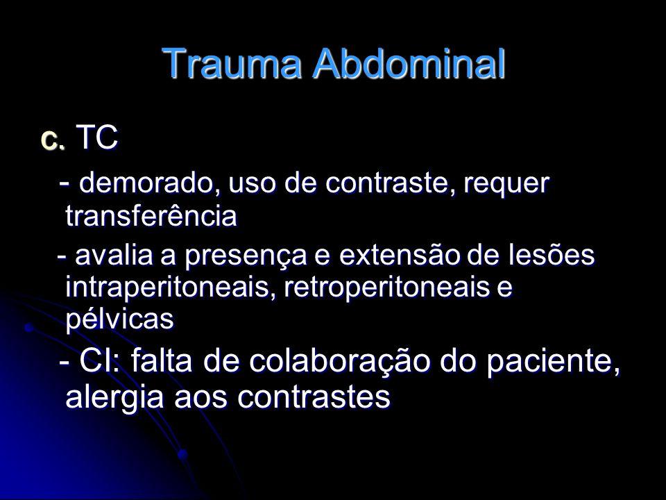 Trauma Abdominal c. TC. - demorado, uso de contraste, requer transferência.