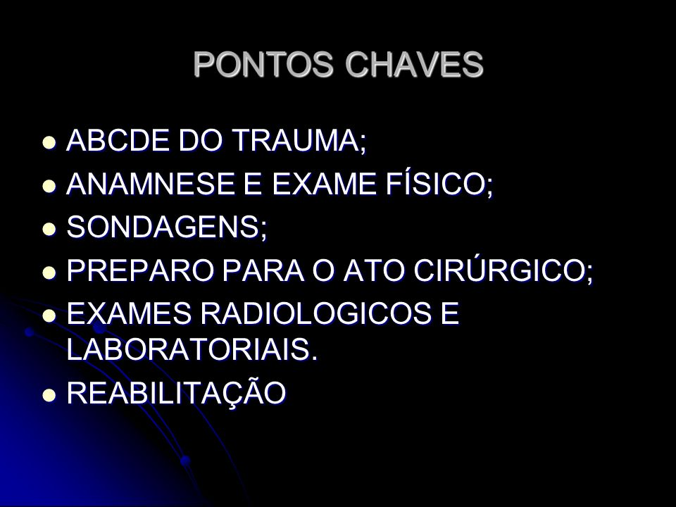 PONTOS CHAVES ABCDE DO TRAUMA; ANAMNESE E EXAME FÍSICO; SONDAGENS;