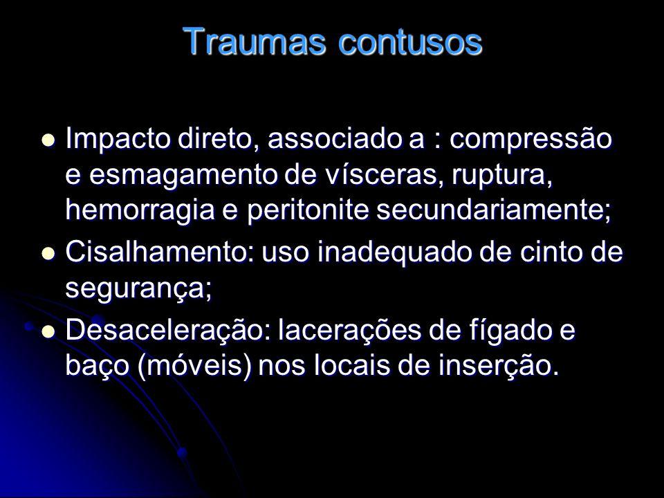 Traumas contusos Impacto direto, associado a : compressão e esmagamento de vísceras, ruptura, hemorragia e peritonite secundariamente;