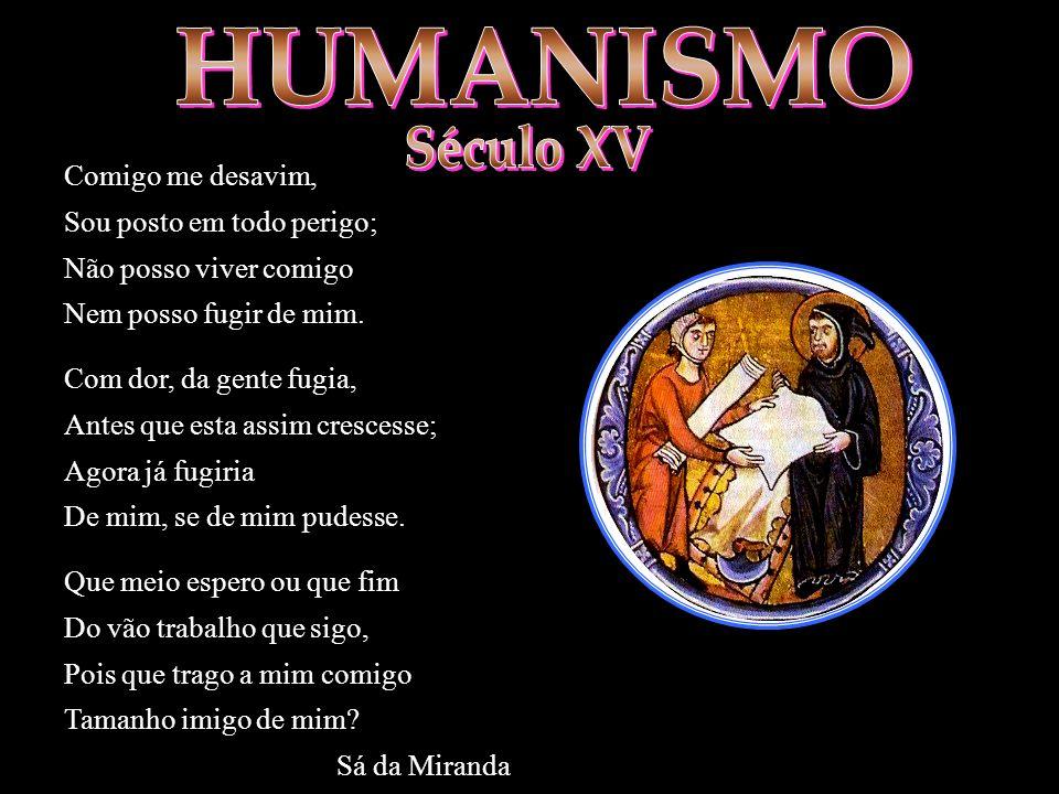 HUMANISMO Século XV Comigo me desavim, Sou posto em todo perigo;