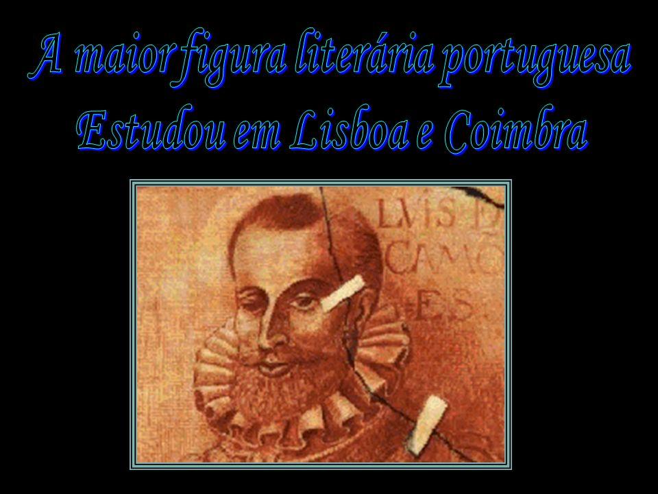 A maior figura literária portuguesa Estudou em Lisboa e Coimbra