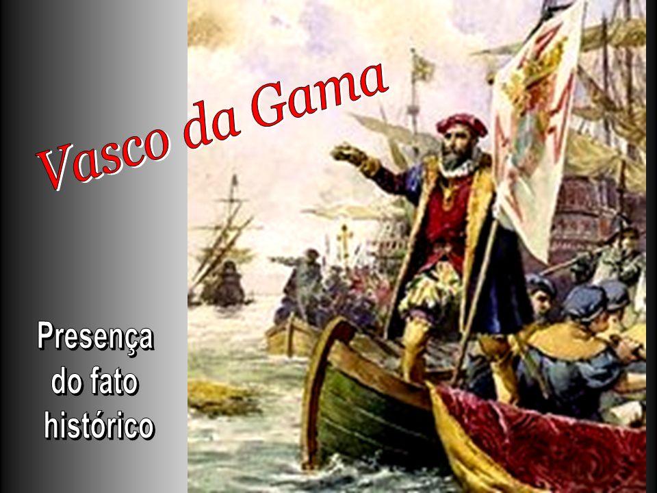 Vasco da Gama Presença do fato histórico