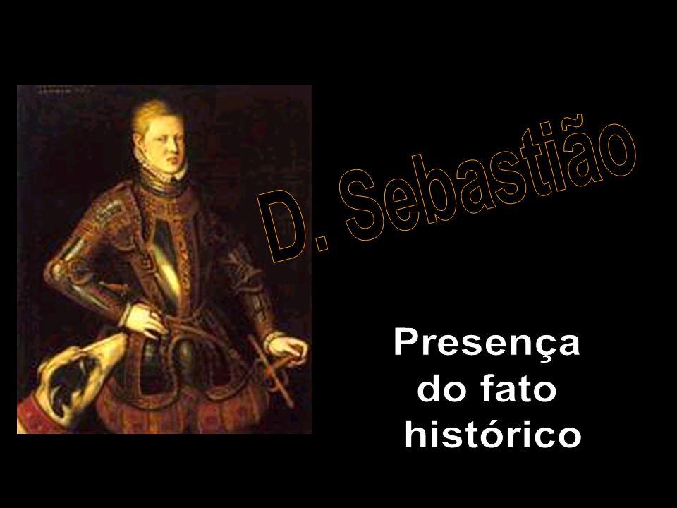 D. Sebastião Presença do fato histórico