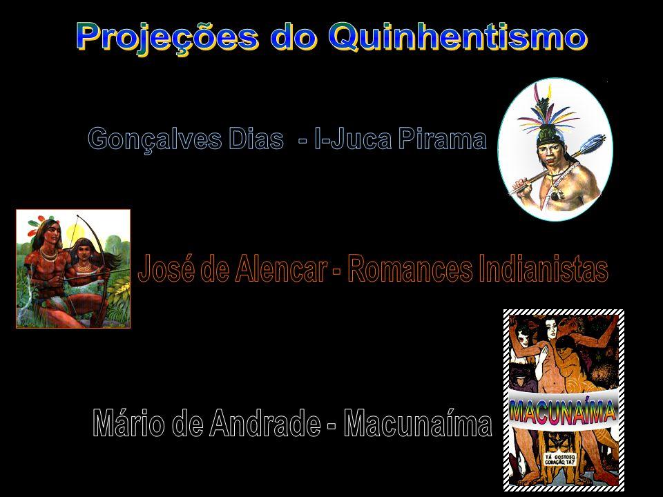 MACUNAÍMA Projeções do Quinhentismo Gonçalves Dias - I-Juca Pirama