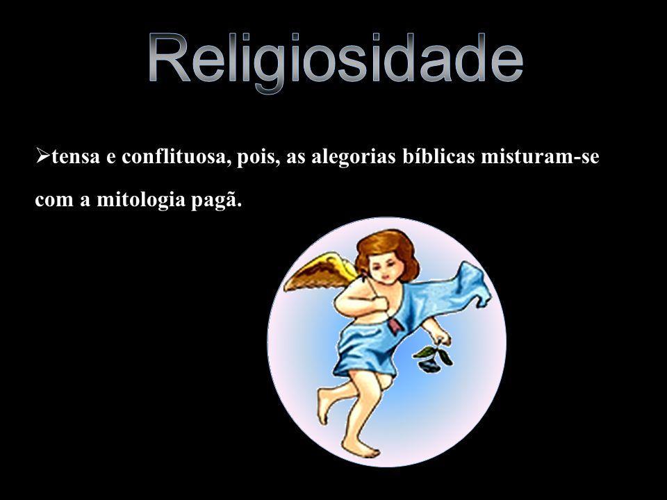 Religiosidade tensa e conflituosa, pois, as alegorias bíblicas misturam-se com a mitologia pagã.