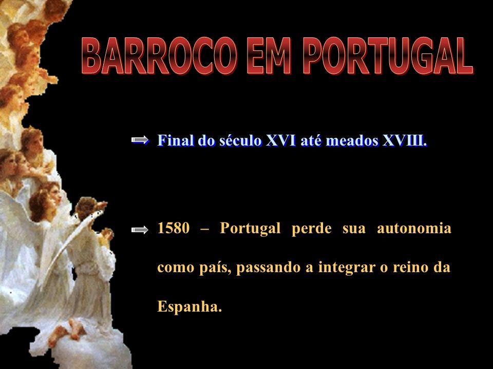 BARROCO EM PORTUGAL Final do século XVI até meados XVIII.