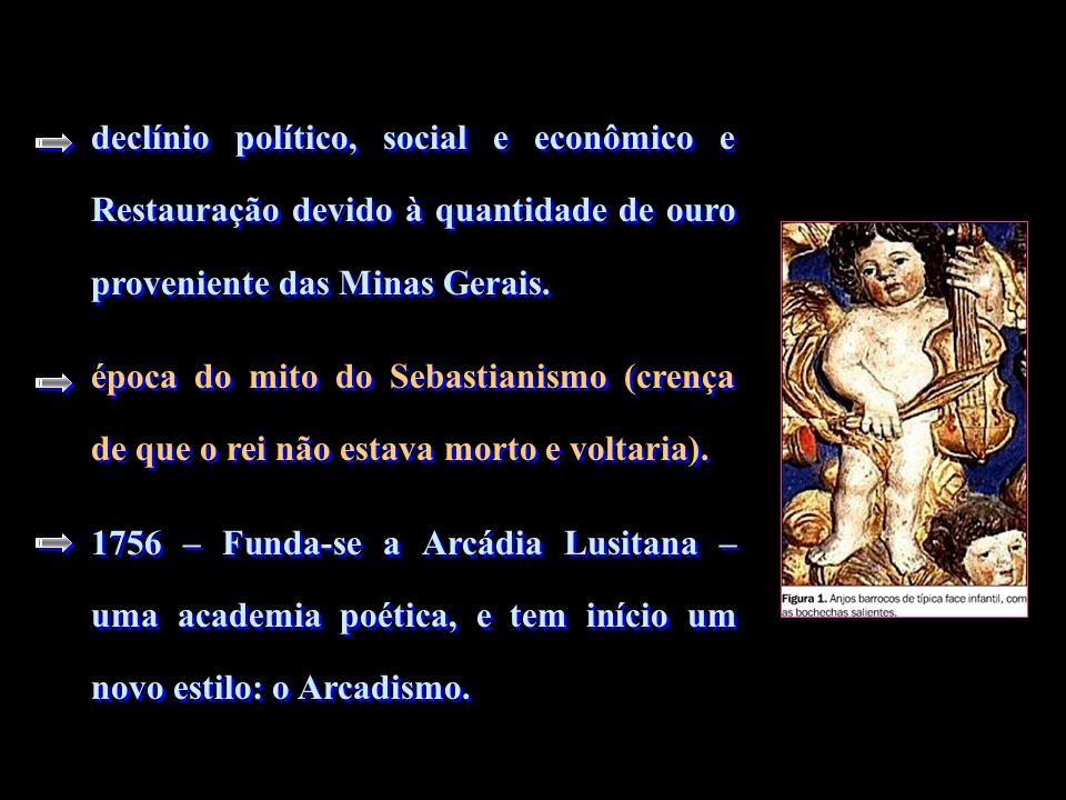 declínio político, social e econômico e Restauração devido à quantidade de ouro proveniente das Minas Gerais.