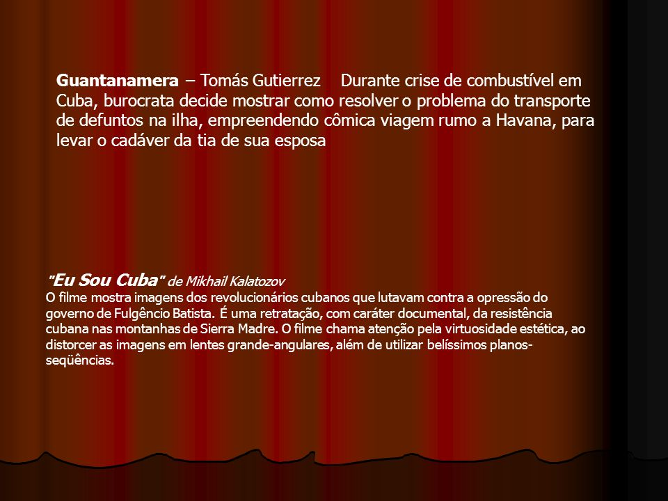 Guantanamera – Tomás Gutierrez Durante crise de combustível em Cuba, burocrata decide mostrar como resolver o problema do transporte de defuntos na ilha, empreendendo cômica viagem rumo a Havana, para levar o cadáver da tia de sua esposa