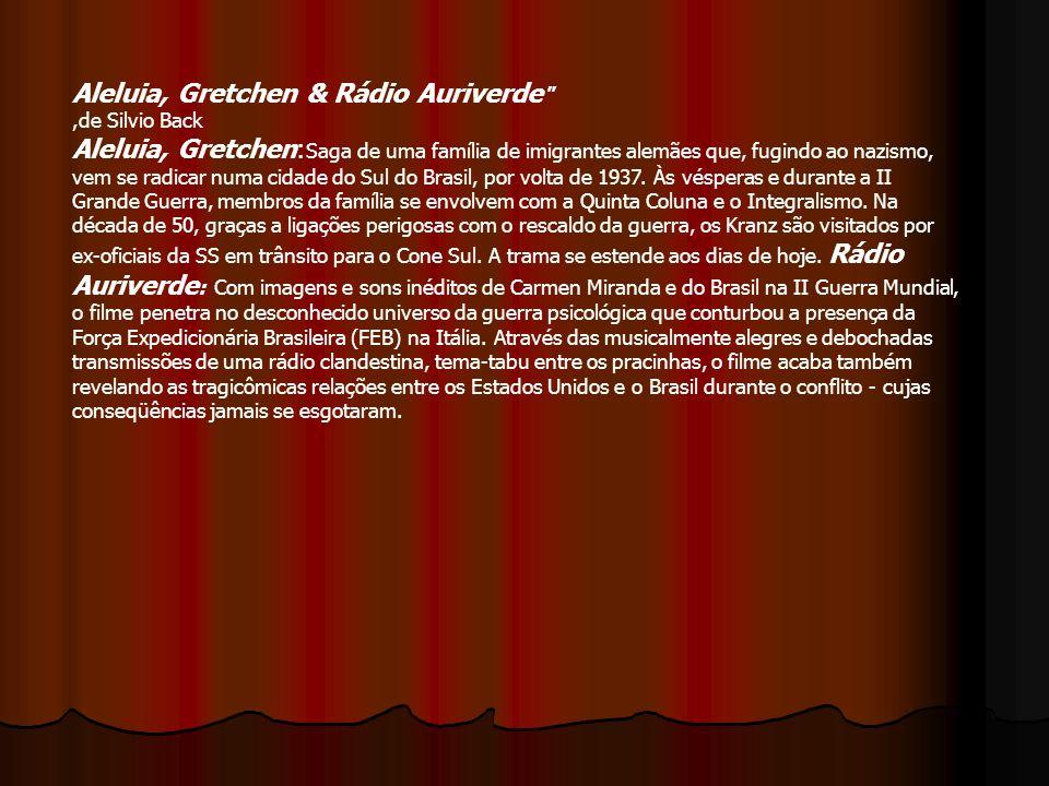 Aleluia, Gretchen & Rádio Auriverde ,de Silvio Back Aleluia, Gretchen:Saga de uma família de imigrantes alemães que, fugindo ao nazismo, vem se radicar numa cidade do Sul do Brasil, por volta de 1937.