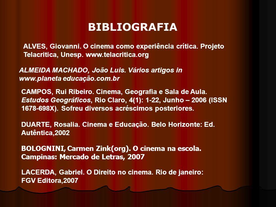 BIBLIOGRAFIA ALVES, Giovanni. O cinema como experiência crítica. Projeto Telacritica, Unesp. www.telacritica.org.