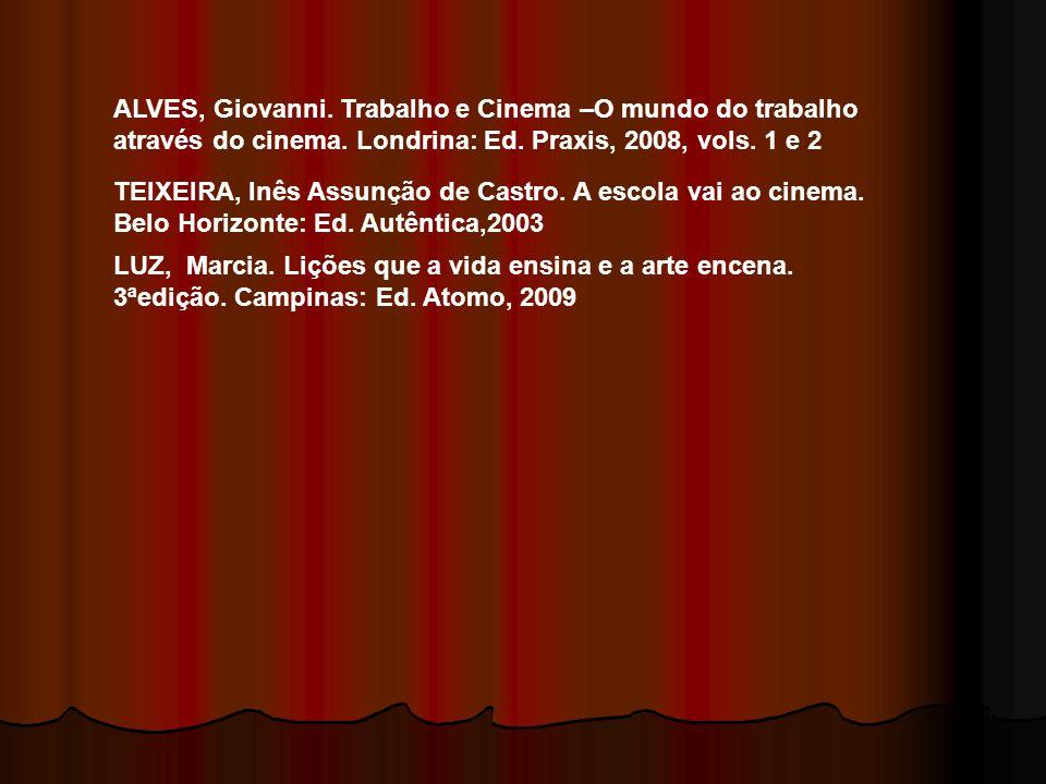 ALVES, Giovanni. Trabalho e Cinema –O mundo do trabalho através do cinema. Londrina: Ed. Praxis, 2008, vols. 1 e 2