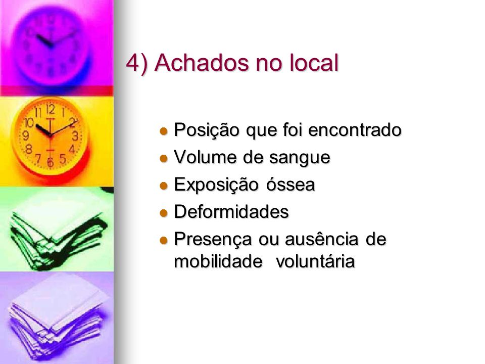 4) Achados no local Posição que foi encontrado Volume de sangue