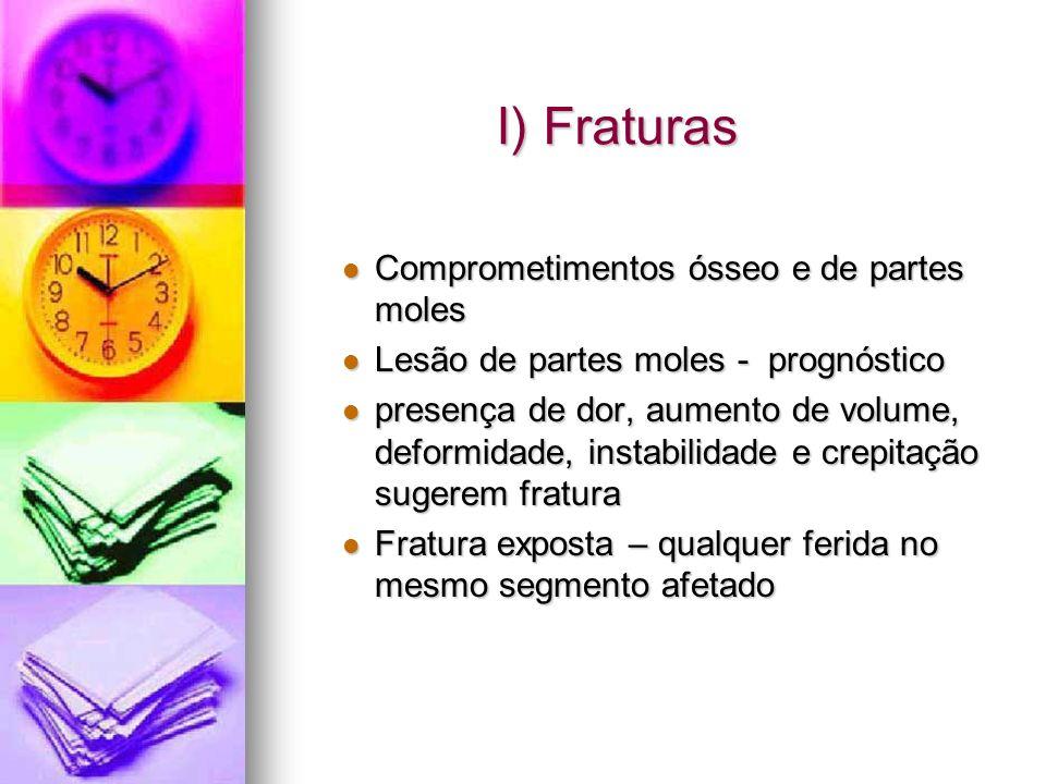 I) Fraturas Comprometimentos ósseo e de partes moles
