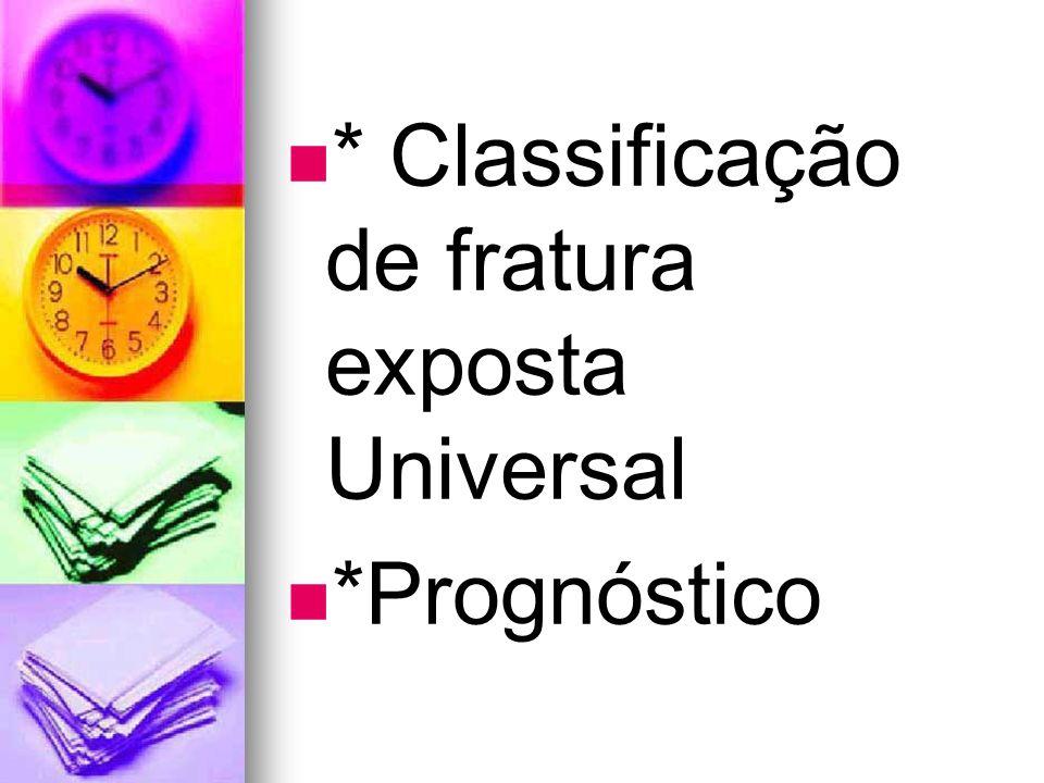 * Classificação de fratura exposta Universal