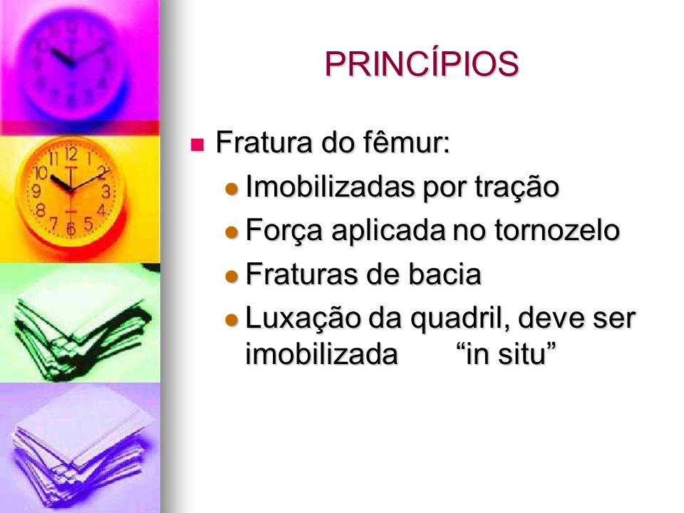 PRINCÍPIOS Fratura do fêmur: Imobilizadas por tração