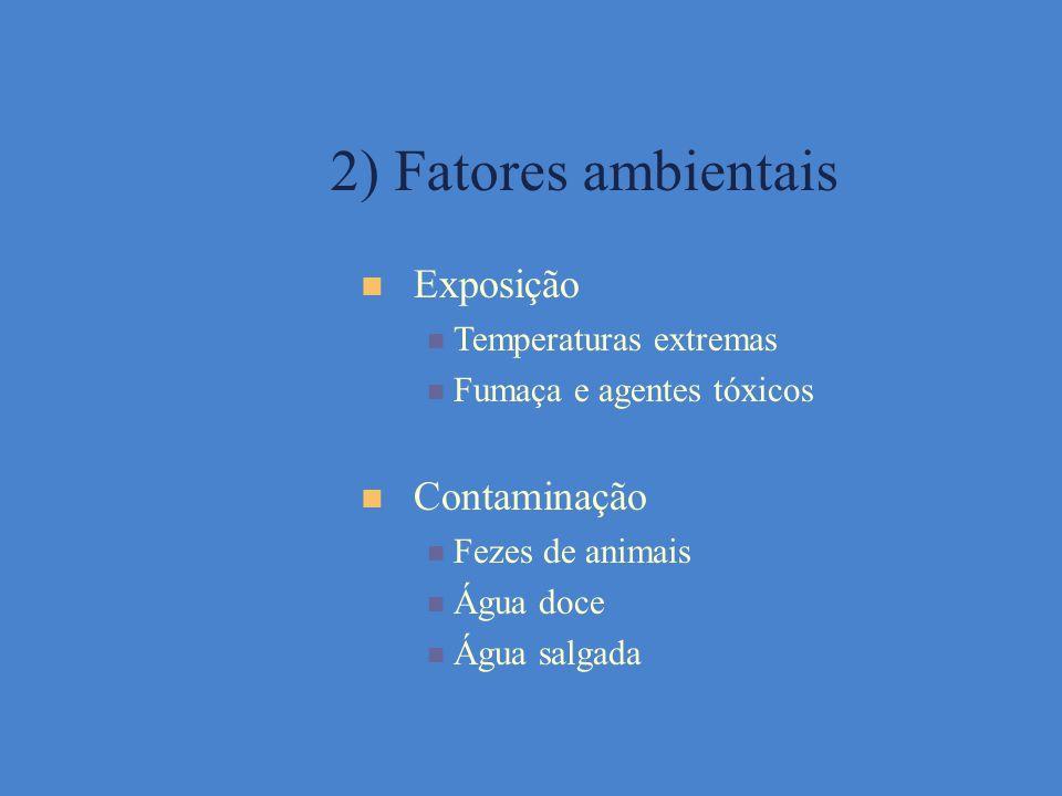 2) Fatores ambientais Exposição Contaminação Temperaturas extremas