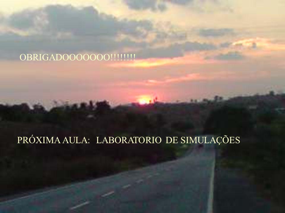 OBRIGADOOOOOOO!!!!!!!! PRÓXIMA AULA: LABORATORIO DE SIMULAÇÕES