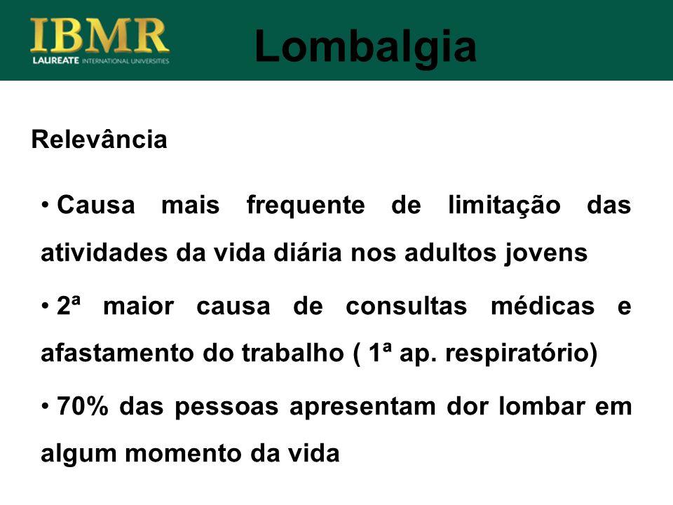 Lombalgia Relevância. Causa mais frequente de limitação das atividades da vida diária nos adultos jovens.