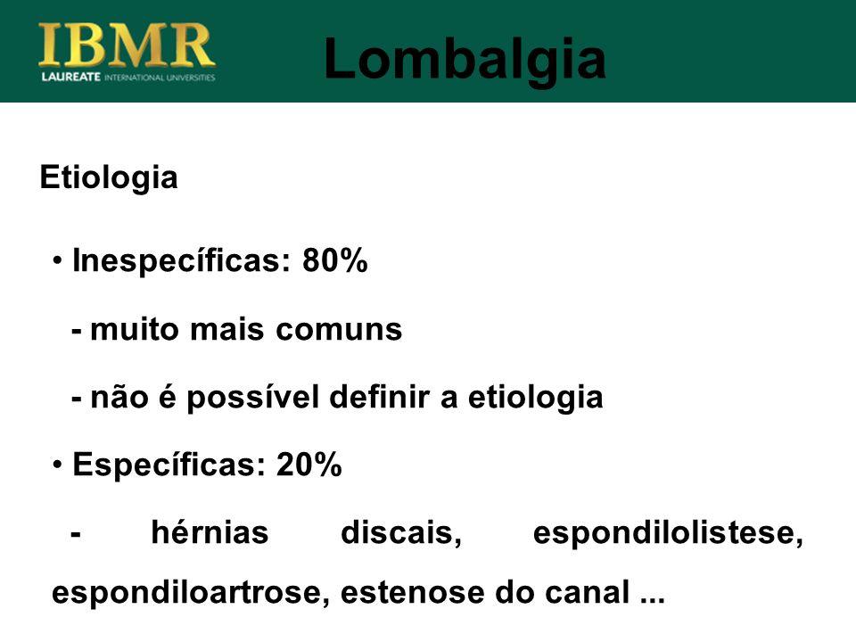Lombalgia Etiologia Inespecíficas: 80% - muito mais comuns