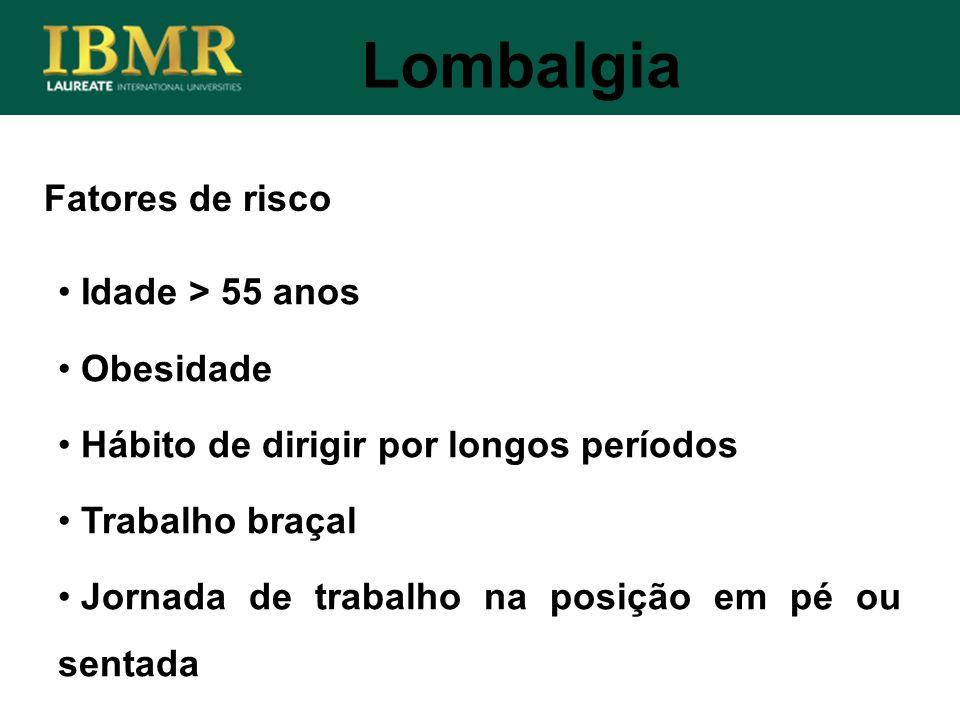 Lombalgia Fatores de risco Idade > 55 anos Obesidade