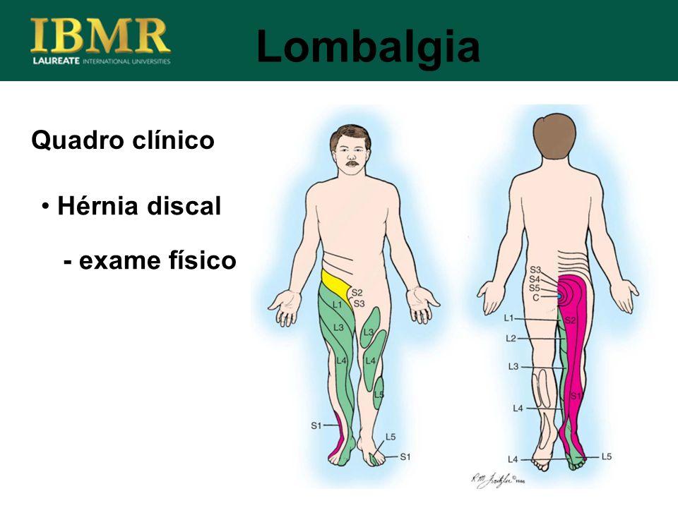 Lombalgia Quadro clínico Hérnia discal - exame físico