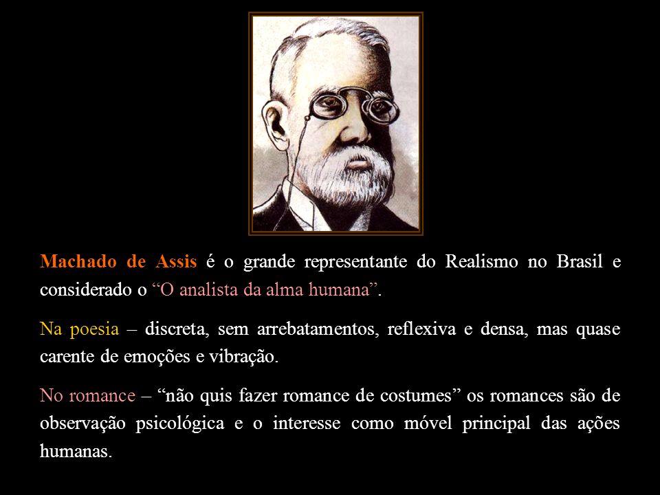 Machado de Assis é o grande representante do Realismo no Brasil e considerado o O analista da alma humana .