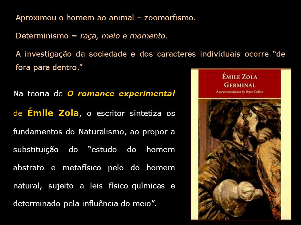 Aproximou o homem ao animal – zoomorfismo.